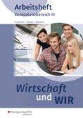 Wirtschaft und WIR: Kompetenzbereich III: Arbeitsheft