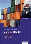Groß im Handel: 1. Ausbildungsjahr im Groß- und Außenhandel: Lernfelder 1 bis 4: Arbeitsbuch - KMK-Ausgabe