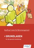 Kaufmann/Kauffrau für Büromanagement: Grundlagen für die gesamte Ausbildung