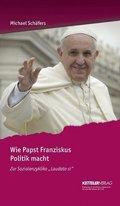 Wie Papst Franziskus Politik macht