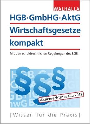 HGB, GmbHG, AktG, Wirtschaftsgesetze kompakt 2017