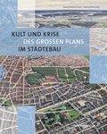 Kult und Krise des großen Plans im Städtebau
