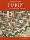Turin. Die Erfindung der Hauptstadt