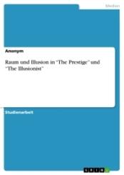 "Raum und Illusion in ""The Prestige"" und ""The Illusionist"""