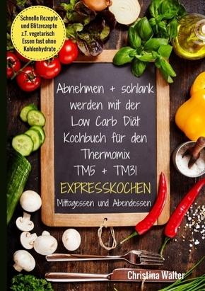 Abnehmen + schlank werden mit der Low Carb Diät. Kochbuch für den Thermomix TM5 + TM31. Expresskochen Mittagessen und Ab