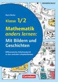 Mathematik anders lernen: Mit Bildern und Geschichten Klasse 1/2