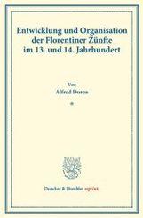 Entwicklung und Organisation der Florentiner Zünfte im 13. und 14. Jahrhundert.