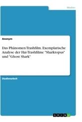 """Das Phänomen Trashfilm. Exemplarische Analyse der Hai-Trashfilme """"Sharktopus"""" und """"Ghost Shark"""""""