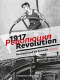 1917. Revolution. Russland und die Schweiz