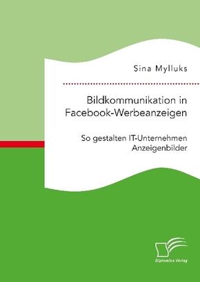 Bildkommunikation in Facebook-Werbeanzeigen. So gestalten IT-Unternehmen Anzeigenbilder