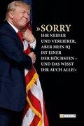 Donald J. Trump: 'Sorry ihr Neider und Verlierer, aber mein IQ ist einer der höchsten - und das wisst ihr auch alle!