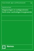 Biogasanlagen im wohlgeordneten Recht einer nachhaltigen Energiewende