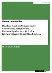 Das Bilderbuch im Unterricht der Grundschule. Verschiedene Einsatz-Möglichkeiten, Ziele des Literaturunterrichts mit Bil