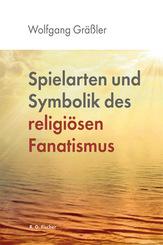 Spielarten und Symbolik des religiösen Fanatismus