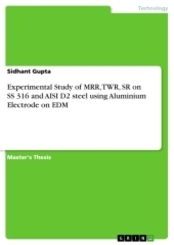 Experimental Study of MRR, TWR, SR on SS 316 and AISI D2 steel using Aluminium Electrode on EDM