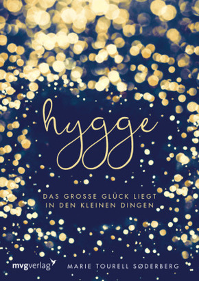 Hygge - Das große Glück liegt in den kleinen Dingen