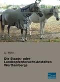 Die Staats- oder Landespferdezucht-Anstalten Württembergs
