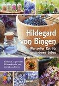 Hildegard von Bingen - Wertvoller Rat für ein gesünderes Leben