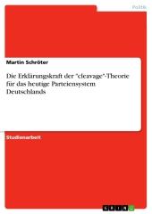 """Die Erklärungskraft der """"cleavage""""-Theorie für das heutige Parteiensystem Deutschlands"""