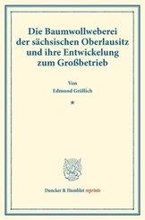 Die Baumwollweberei der sächsischen Oberlausitz und ihre Entwickelung zum Großbetrieb.