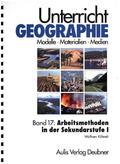 Unterricht Geographie: Arbeitsmethoden im Geographieunterricht der Sekundarstufe I; Bd.17