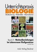 Unterrichtspraxis Biologie: Wechselbeziehungen im Lebensraum Fließgewässer; Bd.21