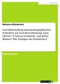 """Gewaltdarstellung und autobiographisches Schreiben zur Gewaltverarbeitung. Assia Djebars """"L'Amour, la fantasia"""" und Abba"""