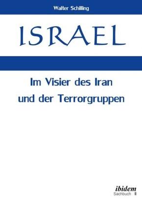 Israel. Im Visier des Iran und der Terrorgruppen