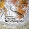 Praxisbuch Kreative Naturfotografie