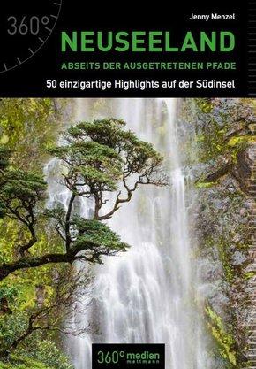 Neuseeland abseits der ausgetretenen Pfade, 50 Highlights auf der Südinsel