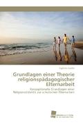Grundlagen einer Theorie religionspädagogischer Elternarbeit