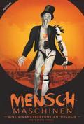 Menschmaschinen - Eine Steamcyberpunk Anthologie