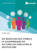 Die Bedeutung des Symbols im Zusammenhang mit kulturellen Konflikten in Deutschland