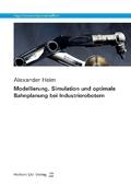 Modellierung, Simulation und optimale Bahnplanung bei Industrierobotern