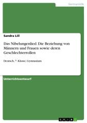 Das Nibelungenlied. Die Beziehung von Männern und Frauen sowie deren Geschlechterrollen