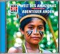 Welt des Amazonas / Abenteuer Anden, 1 Audio-CD - Was ist was Hörspiele