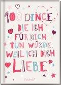 100 Dinge, die ich für dich tun würde, weil ich dich liebe