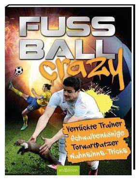 Fußball Crazy - Verrückte Trainer, Schwalbenkönige, Torwartpatzer, Wahnsinns-Tricks