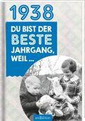 1938 - Du bist der beste Jahrgang, weil ...
