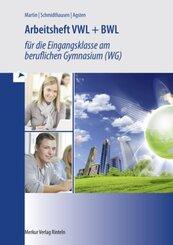 Volks- und Betriebswirtschaftslehre für das berufliche Gymnasium (WG), Ausgabe Baden-Württemberg: Arbeitsheft VWL + BWL für die Eingangsklasse im beruflichen Gymnasium (WG)