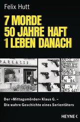 7 Morde - 50 Jahre Haft - 1 Leben danach