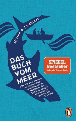 Das Buch vom Meer oder Wie zwei Freunde im Schlauchboot ausziehen, um im Nordmeer einen Eishai zu fangen, und dafür ein
