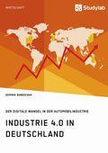 Industrie 4.0 in Deutschland. Der digitale Wandel in der Automobilindustrie