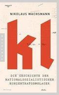 KL - Die Geschichte der nationalsozialistischen Konzentrationslager