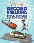 Tips for kids: Record Breaking Brick Vehicles