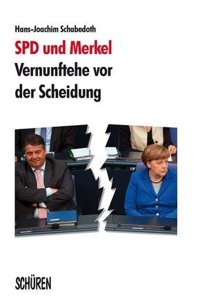 SPD und Merkel - Vernunftehe vor der Scheidung