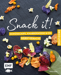 Snack it - Gemüsechips, Knabbernüsse und Co. selbst gemacht