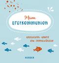 Meine Erstkommunion - Geschichten, Gebete und Segenswünsche