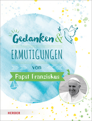 Gedanken und Ermutigungen von Papst Franziskus