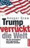 Trump verrückt die Welt